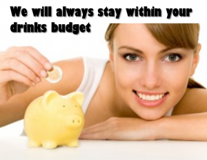 We will keep within your drinks budget